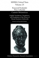 Casimir Britannicus. English Translations, Paraphrases, and Emulations of the Poetry of Maciej Kazimierz Sarbiewski. Revised and expanded edition. - Maciej Kazimierz Sarbiewski (1595–1640) was known in his lifetime as the Christian Horace. He was one of the most famous Neo-Latin poets of the Baroque, widely read, commented upon, and translated throughout Europe. He was nominated Poet Laureate by Pope Urban VIII.